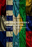 COOPERAÇÃO JURÍDICA NO MERCOSUL: NASCIMENTO DE UM DIREITO PROCESSUAL CIVIL MERCOSURENHO, livro de Renata Alvares Gaspar