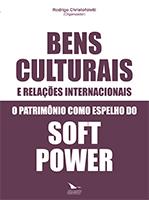 BENS CULTURAIS E RELAÇÕES INTERNACIONAIS. O PATRIMÔNIO COMO ESPELHO DO SOFT POWER, livro de Rodrigo Christofoletti (Organizador)